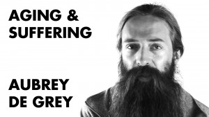 Aubrey-de-Grey---Ageing-&-Suffering