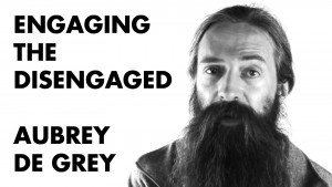 Aubrey-de-Grey-Engaging-the-Disengaged