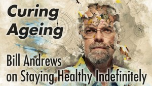 Curing Aging - Bill Andrews on Staying Healhty Indifinitely