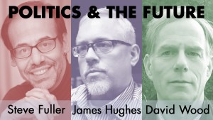 Politics-and-the-Future-Panel---Steve-Fuller-James-Hughes-David-Wood